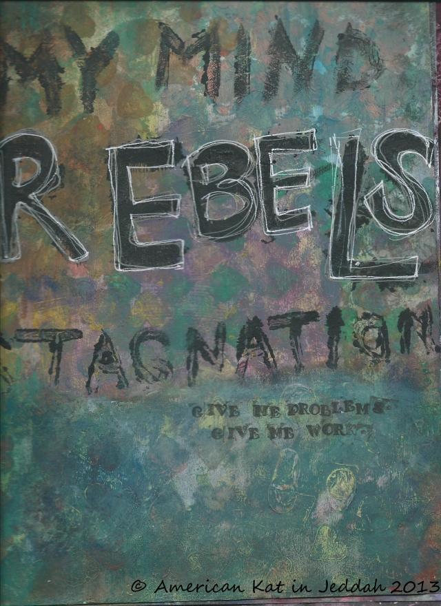 my mind rebels  © American Kat in Jeddah 2013